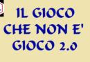 IL GIOCO CHE NON E'GIOCO 2.0
