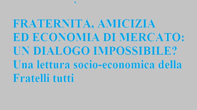FRATERNITÀ, AMICIZIA ED ECONOMIA DI MERCATO
